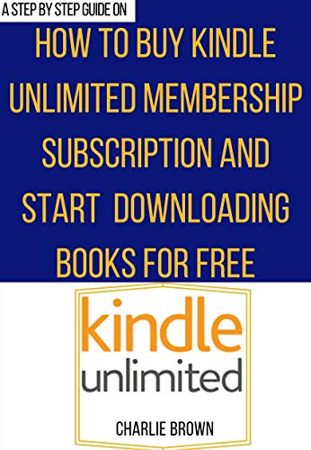 How to Buy Kindle Unlimited: The step by step procedures with screenshots that will guide you on how to use Kindle Unlimited membership subscription to ... Smart Guides/Techniques) (English Edition)