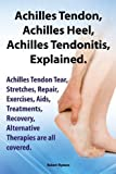 Achilles Heel, Achilles Tendon, Achilles Tendonitis Explained. Achilles Tendon Tear, Stretches, Repair, Exercises, AIDS, Treatments, Recovery, Alterna by Robert Rymore (2013-10-02)