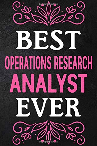 Best Operations Research Analyst Ever: Perfect gift for Operations Research Analyst. (6 x 9) inches in size 110 Pages, High-quality Pink white Letters ... Best Operations Research Analyst Ever