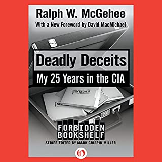 Deadly Deceits     My 25 Years in the CIA              Written by:                                                                                                                                 Ralph W. McGehee                               Narrated by:                                                                                                                                 Paul Christy                      Length: 8 hrs and 38 mins     Not rated yet     Overall 0.0