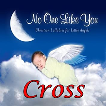 No One Like You - Christian Lullabies for Little Angels: Cross