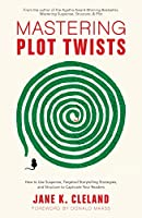 Mastering Plot Twists: How to Use Suspense, Targeted Storytelling Strategies, and Structure to Captivat e Your Readers