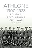 Athlone 1900-1923: Politics, Revolution & Civil War (English Edition)