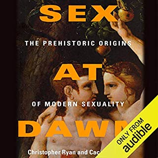 Sex at Dawn     How We Mate, Why We Stray, and What It Means for Modern Relationships              By:                                                                                                                                 Christopher Ryan,                                                                                        Cacilda Jetha                               Narrated by:                                                                                                                                 Allyson Johnson,                                                                                        Jonathan Davis,                                                                                        Christopher Ryan (Preface)                      Length: 10 hrs and 57 mins     5,954 ratings     Overall 4.4