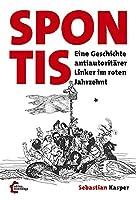 Spontis: Eine Geschichte antiautoritaerer Linker im roten Jahrzehnt