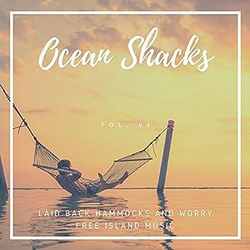 Ocean Shacks - Laid Back Hammocks And Worry Free Island Music, Vol. 04