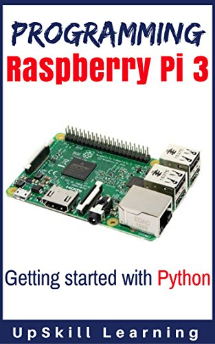 Programming Raspberry Pi 3 Getting Started With Python Programming Raspberry Pi 3 Raspberry Pi 3 User Guide Python Programming Raspberry Pi 3 With Python Programming Learning Upskill Ebook Amazon Com