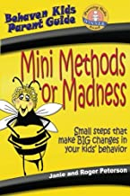 Mini Methods or Madness: Small Steps That Make Big Changes in Your Kids' Behavior (Behave'n Kids Parent Guide)