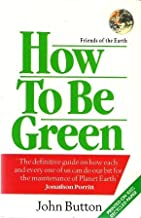 How to be Green: The Definitive Guide on How Each and Everyone of Us Can Do Our Bit for the Maintenance of Planet Earth