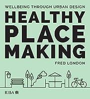 Healthy Placemaking: Wellbeing Through Urban Design