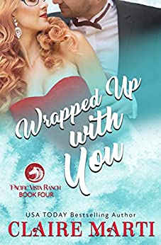 Wrapped Up with You (Pacific Vista Ranch Book 4) by [Claire Marti]