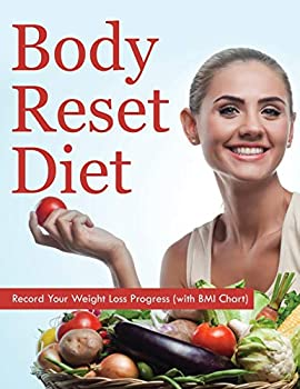 Paperback Body Reset Diet: Record Your Weight Loss Progress (with BMI Chart) Book