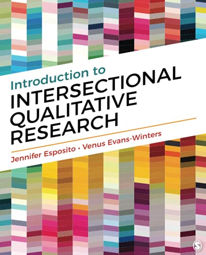 Compare Textbook Prices for Introduction to Intersectional Qualitative Research First Edition ISBN 9781544348520 by Esposito, Jennifer,Evans-Winters, Venus E.