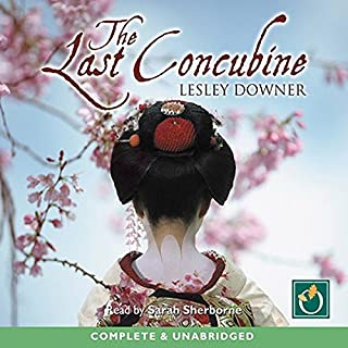The Last Concubine                   By:                                                                                                                                 Lesley Downer                               Narrated by:                                                                                                                                 Sarah Sherborne                      Length: 18 hrs and 8 mins     20 ratings     Overall 3.0
