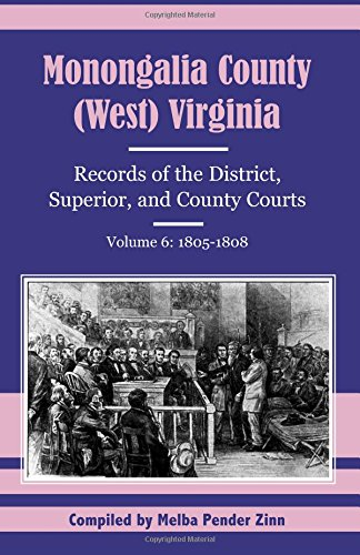 Compare Textbook Prices for Monongalia County, West Virginia: Records of the District, Superior, and County Courts, Volume 6: 1805-1808  ISBN 9781556139161 by Zinn, Melba Pender Pender