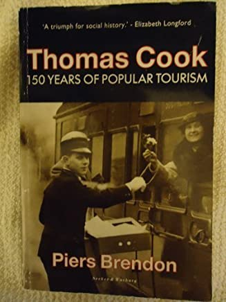 Thomas Cook: 150 Years of Popular Tourism by Piers Brendon (1992-07-13)