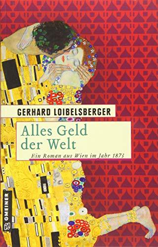 Alles Geld der Welt: Ein Roman aus dem alten Wien (Historische Romane im GMEINER-Verlag)