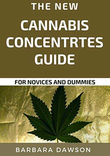 The New Cannabis Concentrates Guide For Novices And Dummies (English Edition)