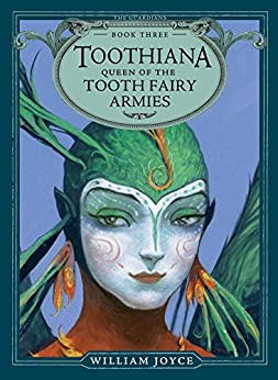 Toothiana, Queen of the Tooth Fairy Armies (The Guardians Book 3) by [William Joyce]