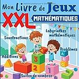 Mon Livre de Jeux Mathématiques XXL: Dès 5 ans: livre d'exercices de maths pour enfants - Grande section, CP, CE1 - Additions, Soustractions et Problèmes avec illustrations + SOLUTIONS
