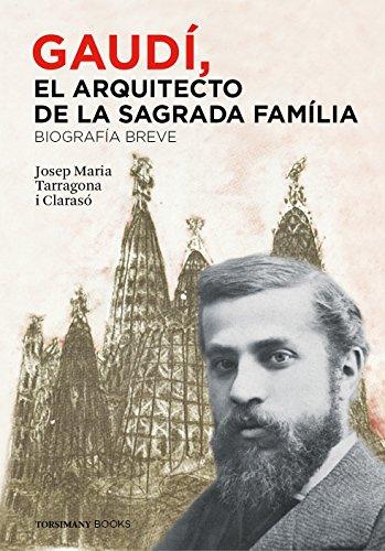 Gaudí, el Arquitecto de la Sagrada Família - Biografía breve
