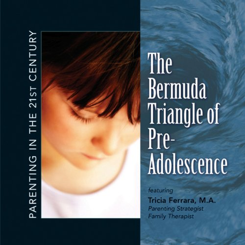 Parenting in the 21st Century - The Bermuda Triangle of Pre-Adolescence cover art
