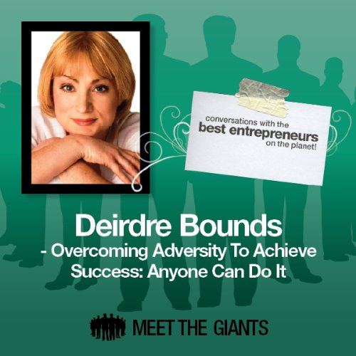 Deirdre Bounds - Overcoming Adversity to Achieve Success     Conversations with the Best Entrepreneurs on the Planet              By:                                                                                                                                 Deirdre Bounds                               Narrated by:                                                                                                                                 Mike Giles                      Length: 33 mins     Not rated yet     Overall 0.0