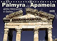 Palmyra und Apameia - Antike Metropolen in Gefahr 2022 (Tischkalender 2022 DIN A5 quer): Zwei der weltweit schoensten und aussergewoehnlichsten Staetten der Antike sind akut bedroht. (Monatskalender, 14 Seiten )