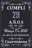 Cumplí 29 Años en Marzo de 2021 el año en que estuve en cuarentena: Regalos de cumpleaños confinamiento 29 años para mujeres y hombres y niño y niña ... para un cumpleaños. Apuntes o Agenda o Diario