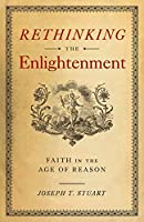 Rethinking the Enlightenment: Faith in the Age of Reason