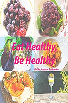 Eat Healthy, Be Healthy by [Zahra Soltanian]
