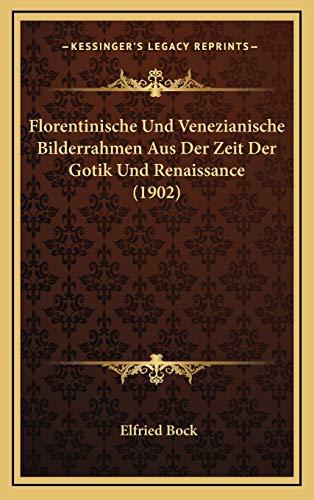 Florentinische Und Venezianische Bilderrahmen Aus Der Zeit Der Gotik Und Renaissance (1902)