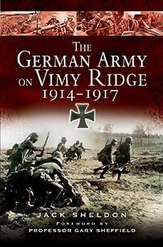 The German Army on Vimy Ridge, 1914–1917 by [Jack Sheldon, Gary Sheffield]