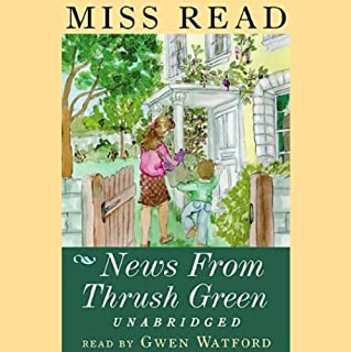News from Thrush Green                   By:                                                                                                                                 Miss Read                               Narrated by:                                                                                                                                 Gwen Watford                      Length: 6 hrs and 6 mins     64 ratings     Overall 4.4