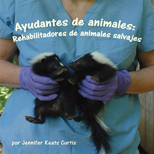 Ayudantes de animales: Rehabilitadores de animales salvajes [Animal Helpers: Wildlife Rehabilitators] copertina