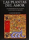 Las Plantas del Amor: Los Afrodisiacos En Los Mitos, La Historia y El Presente (Ciencia Y Tecnologia / Science and Technology)