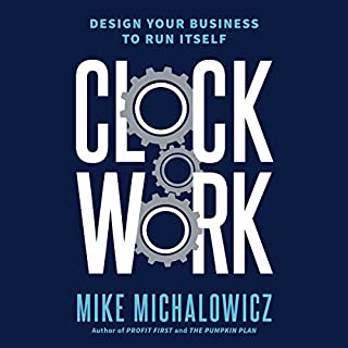 Clockwork     Design Your Business to Run Itself              By:                                                                                                                                 Mike Michalowicz                               Narrated by:                                                                                                                                 Mike Michalowicz                      Length: 7 hrs and 30 mins     59 ratings     Overall 4.9