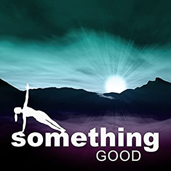Something Good – Nice Time, Nice Feeling, Good Motivation