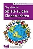 Die 50 besten Spiele zu den Kinderrechten - Die UN-Kinderrechtskonvention ins Spiel gebracht