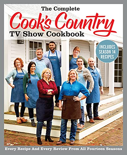 The Complete Cook's Country TV Show Cookbook Includes Season 14 Recipes: Every Recipe and Every Review from All Fourteen Seasons