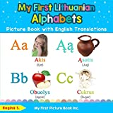 My First Lithuanian Alphabets Picture Book with English Translations: Bilingual Early Learning & Easy Teaching Lithuanian Books for Kids (Teach & Learn Basic Lithuanian words for Children)