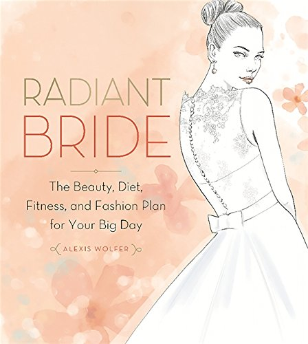 Radiant Bride: The Beauty, Diet, Fitness, and Fashion Plan for Your Big Day PDF Books