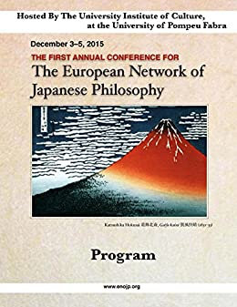 [Jan Strala, Takeshi Morisato]のThe First Annual Conference For the European Network of Japanese Philosophy: Program (English Edition)