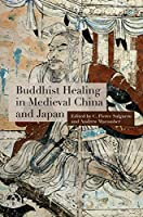 Buddhist Healing in Medieval China and Japan