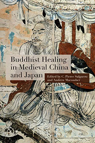 Buddhist Healing In Medieval China And Japan Kindle Edition By Salguero C Pierce Macomber Andrew Andreeva Anna Despeux Catherine Macomber Andrew Richter Antje Salguero C Pierce Ng Zhiru Religion Spirituality