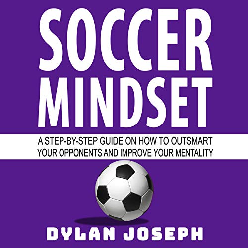 Soccer Mindset: A Step-by-Step Guide on How to Outsmart Your Opponents and Improve Your Mentality audiobook cover art