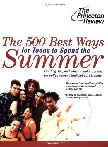 The 500 Best Ways for Teens to Spend the Summer: Learn about Programs for College Bound High School Students by Neill Seltzer (1-Jan-2004) Paperback