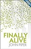 Finally Alive by John Piper (2009-03-20)