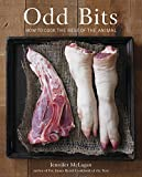 Odd Bits: How to Cook the Rest of the Animal [A Cookbook]...