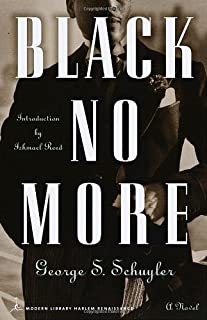 Black No More: Being an Account of the Strange and Wonderful Workings of Science in the Land of the Free (Modern Library): 1 by George S. Schuyler (1999-07-16)